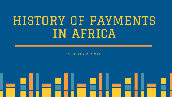 UNDERSTANDING THE HISTORY OF AFRICAN PAYMENTS.