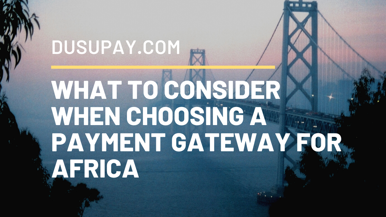 What to consider when choosing a payment gateway for Africa